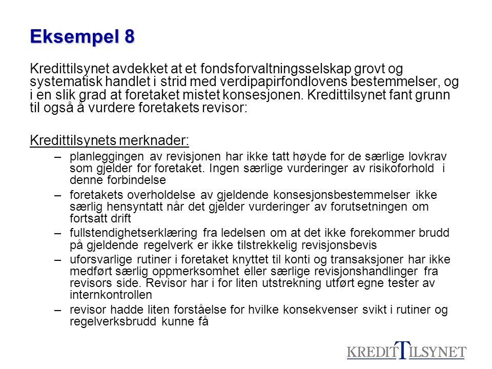 Eksempel 8 Kredittilsynet avdekket at et fondsforvaltningsselskap grovt og systematisk handlet i strid med verdipapirfondlovens bestemmelser, og i en