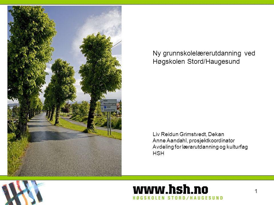 1 Ny grunnskolelærerutdanning ved Høgskolen Stord/Haugesund Liv Reidun Grimstvedt, Dekan Anne Aandahl, prosjektkoordinator Avdeling for lærarutdanning