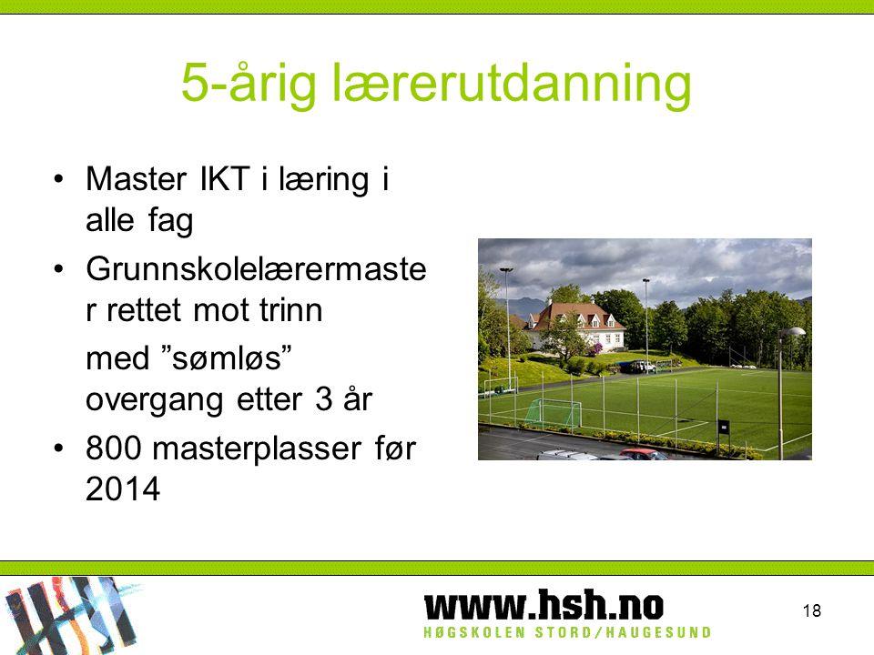 """18 5-årig lærerutdanning Master IKT i læring i alle fag Grunnskolelærermaste r rettet mot trinn med """"sømløs"""" overgang etter 3 år 800 masterplasser før"""