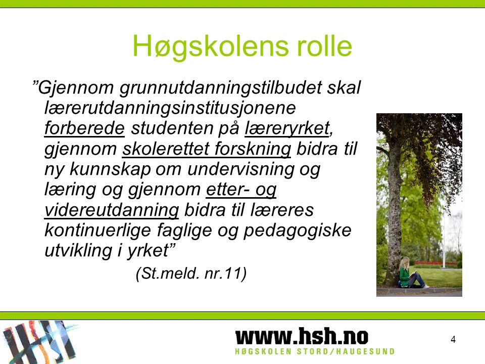 """4 Høgskolens rolle """"Gjennom grunnutdanningstilbudet skal lærerutdanningsinstitusjonene forberede studenten på læreryrket, gjennom skolerettet forsknin"""