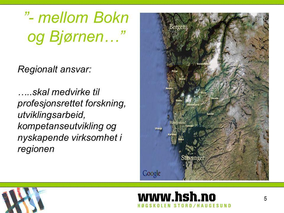 """5 """"- mellom Bokn og Bjørnen…"""" Regionalt ansvar: …..skal medvirke til profesjonsrettet forskning, utviklingsarbeid, kompetanseutvikling og nyskapende v"""