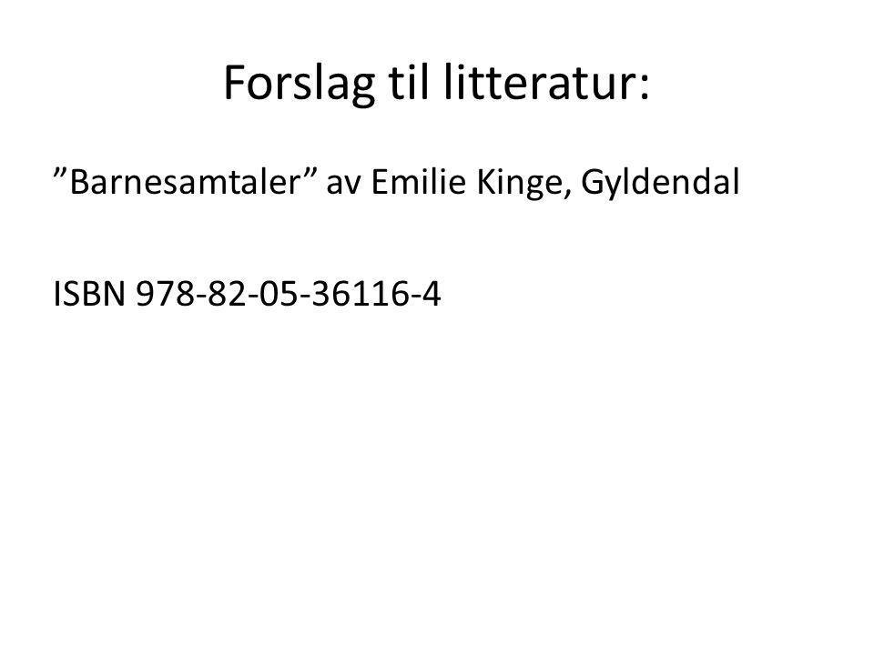 """Forslag til litteratur: """"Barnesamtaler"""" av Emilie Kinge, Gyldendal ISBN 978-82-05-36116-4"""