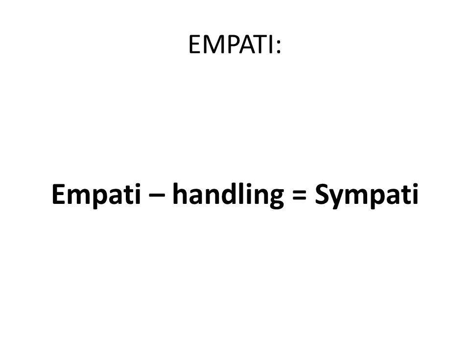 EMPATI: Empati – handling = Sympati