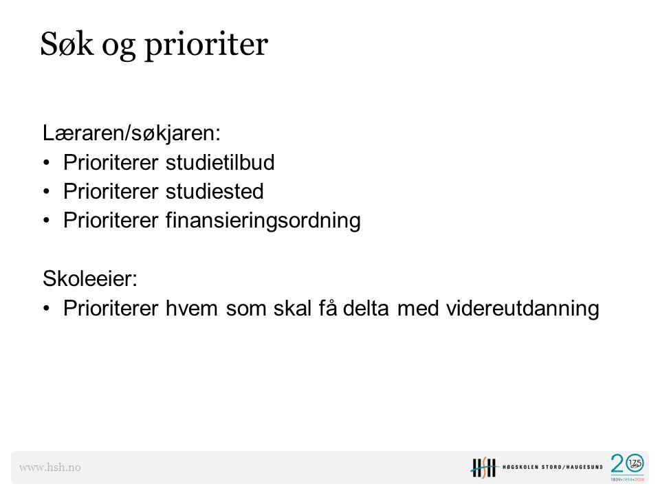 www.hsh.no Søk og prioriter Læraren/søkjaren: Prioriterer studietilbud Prioriterer studiested Prioriterer finansieringsordning Skoleeier: Prioriterer