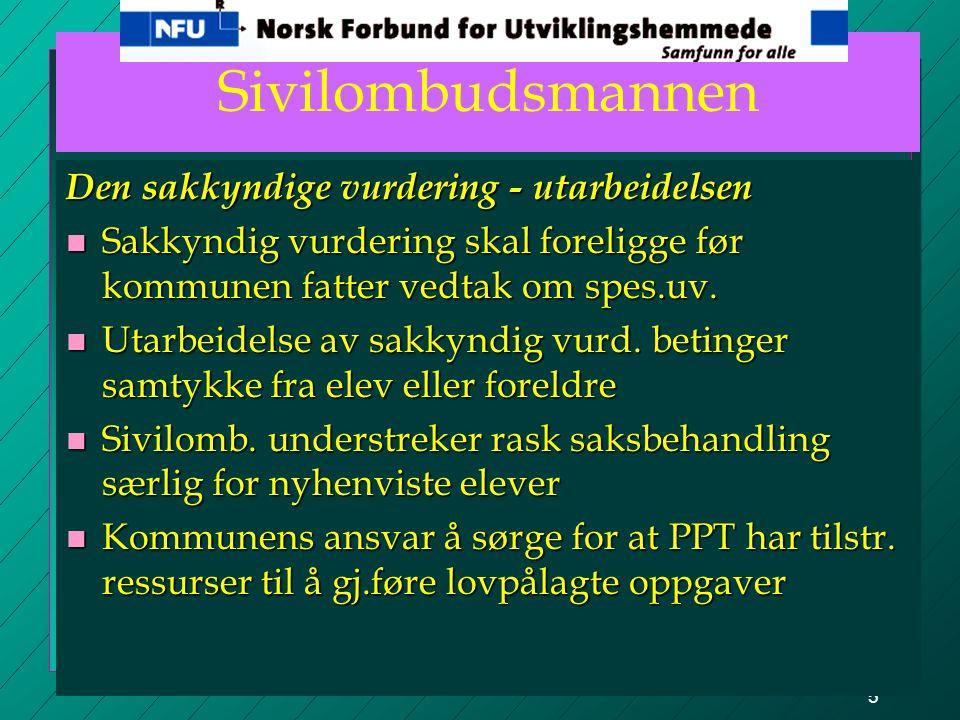 5 Sivilombudsmannen Den sakkyndige vurdering - utarbeidelsen n Sakkyndig vurdering skal foreligge før kommunen fatter vedtak om spes.uv.