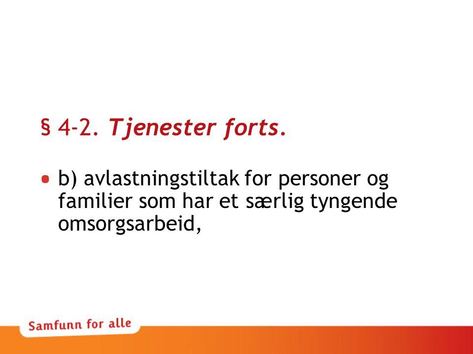 § 4-2. Tjenester forts. b) avlastningstiltak for personer og familier som har et særlig tyngende omsorgsarbeid,