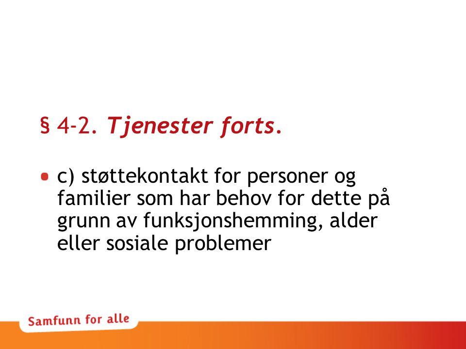 § 4-2. Tjenester forts. c) støttekontakt for personer og familier som har behov for dette på grunn av funksjonshemming, alder eller sosiale problemer