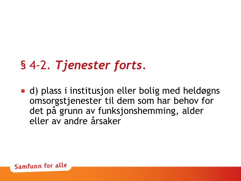 § 4-2. Tjenester forts. d) plass i institusjon eller bolig med heldøgns omsorgstjenester til dem som har behov for det på grunn av funksjonshemming, a