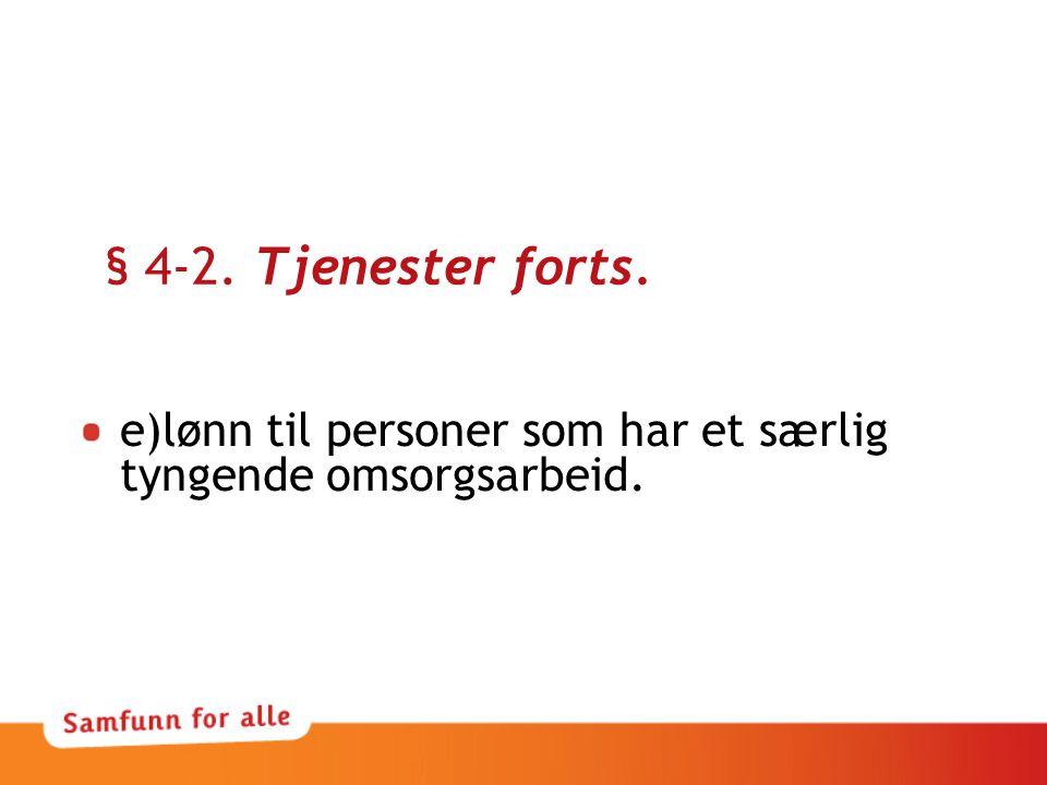 § 4-2. Tjenester forts. e)lønn til personer som har et særlig tyngende omsorgsarbeid.