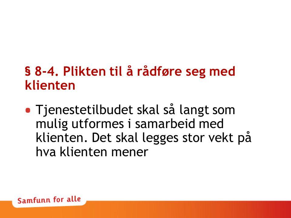 § 8-4. Plikten til å rådføre seg med klienten Tjenestetilbudet skal så langt som mulig utformes i samarbeid med klienten. Det skal legges stor vekt på