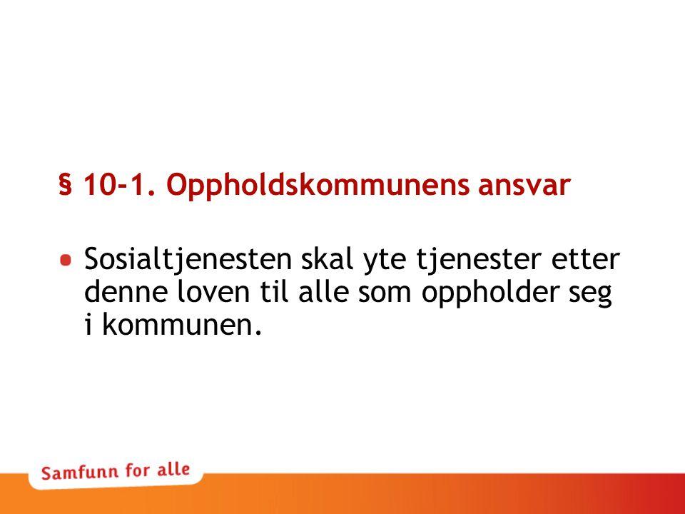 § 10-1. Oppholdskommunens ansvar Sosialtjenesten skal yte tjenester etter denne loven til alle som oppholder seg i kommunen.