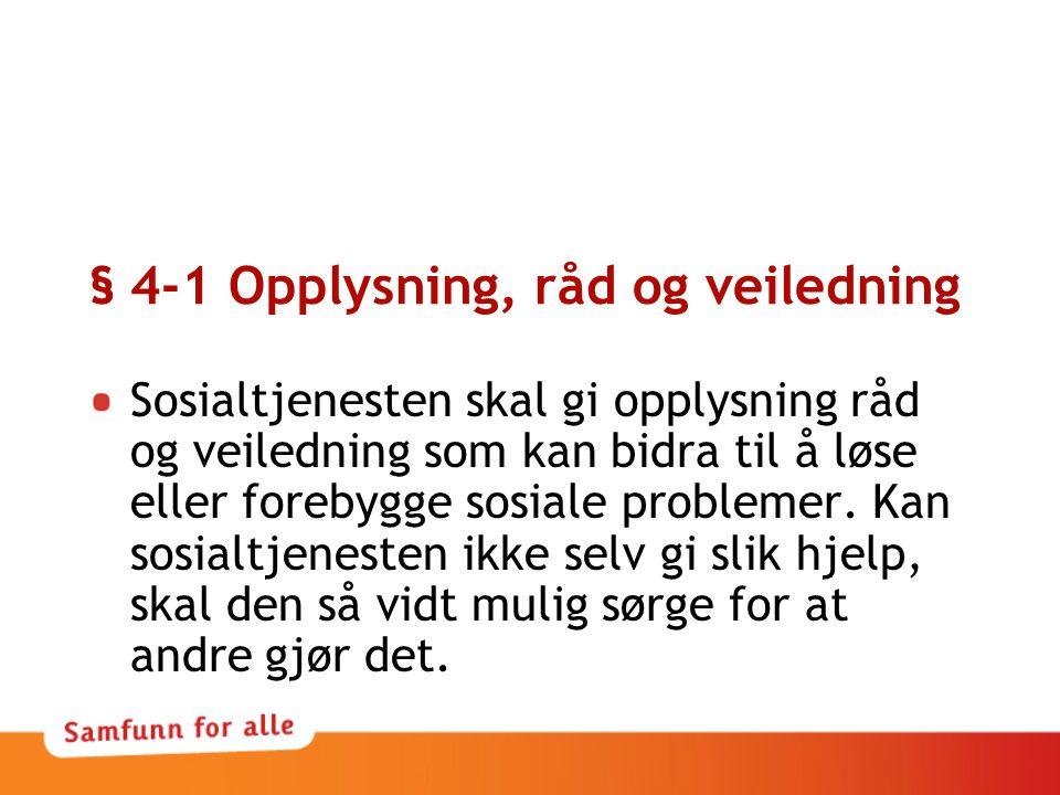 § 4-1 Opplysning, råd og veiledning Sosialtjenesten skal gi opplysning råd og veiledning som kan bidra til å løse eller forebygge sosiale problemer. K