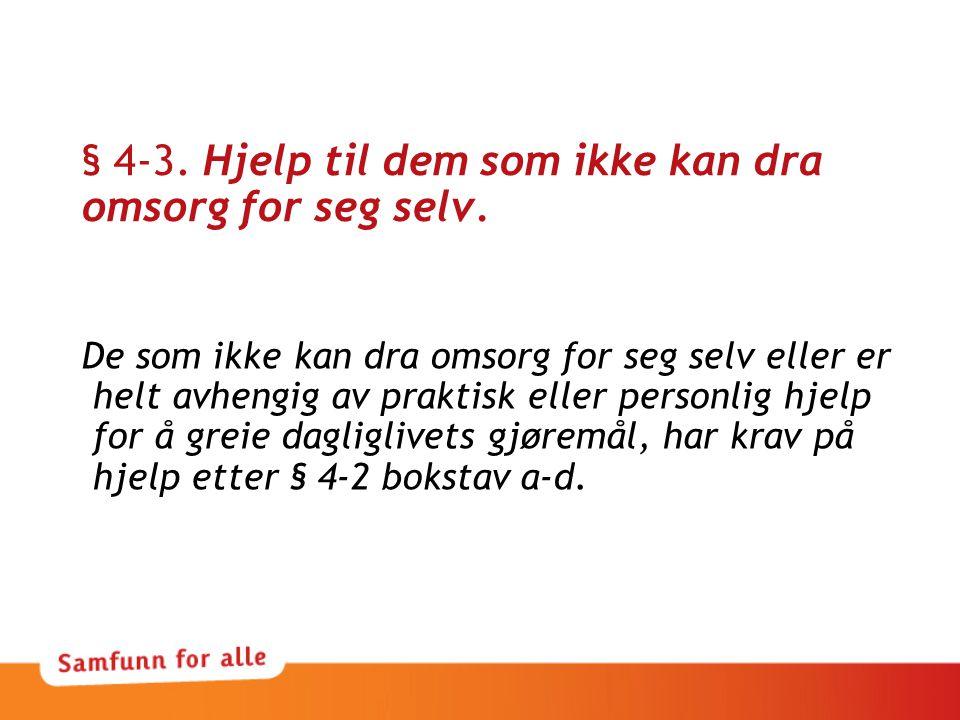 § 4-3. Hjelp til dem som ikke kan dra omsorg for seg selv. De som ikke kan dra omsorg for seg selv eller er helt avhengig av praktisk eller personlig