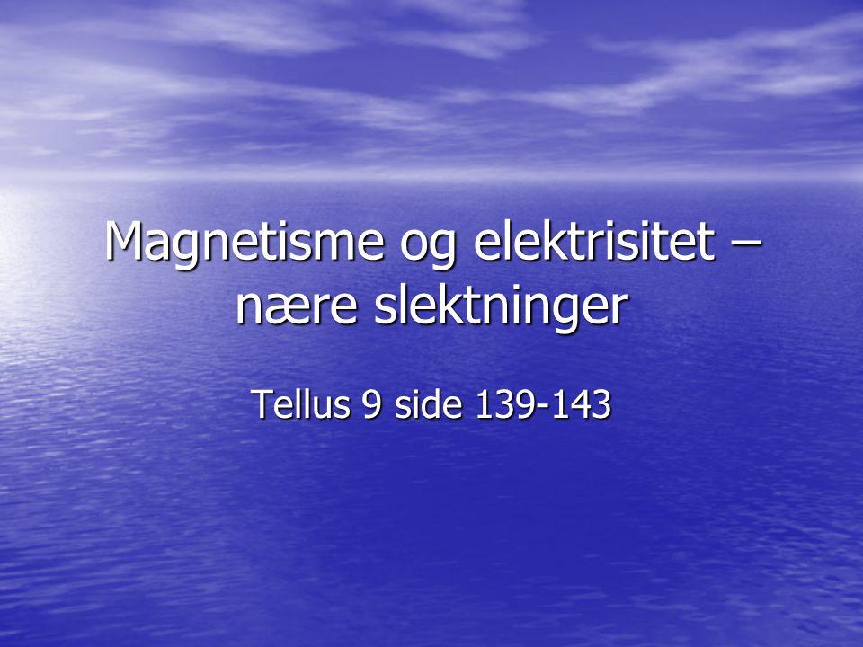 Magnetisme og elektrisitet – nære slektninger Tellus 9 side 139-143