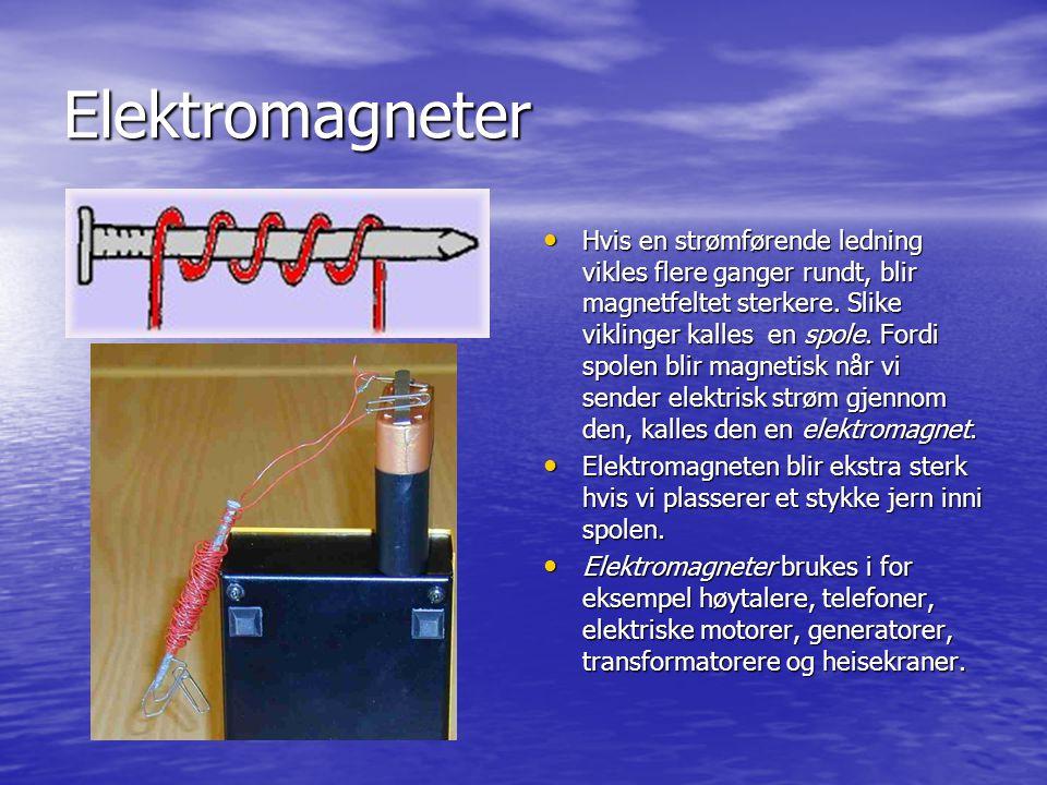 Elektromagneter Hvis en strømførende ledning vikles flere ganger rundt, blir magnetfeltet sterkere. Slike viklinger kalles en spole. Fordi spolen blir