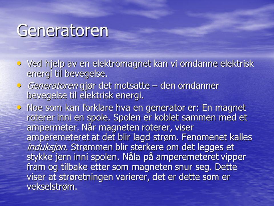 Generatoren Ved hjelp av en elektromagnet kan vi omdanne elektrisk energi til bevegelse. Ved hjelp av en elektromagnet kan vi omdanne elektrisk energi