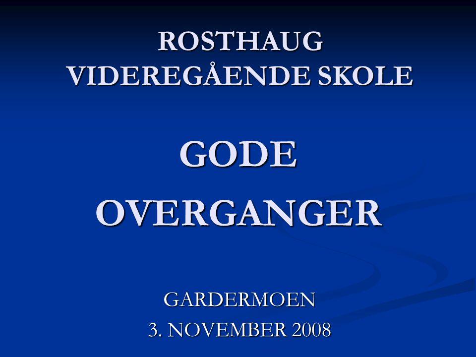GODE OVERGANGER GARDERMOEN 3. NOVEMBER 2008 ROSTHAUG VIDEREGÅENDE SKOLE