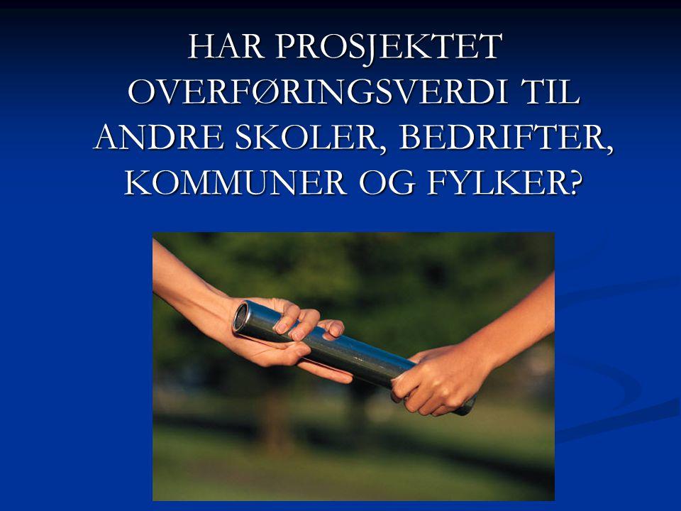 HAR PROSJEKTET OVERFØRINGSVERDI TIL ANDRE SKOLER, BEDRIFTER, KOMMUNER OG FYLKER.
