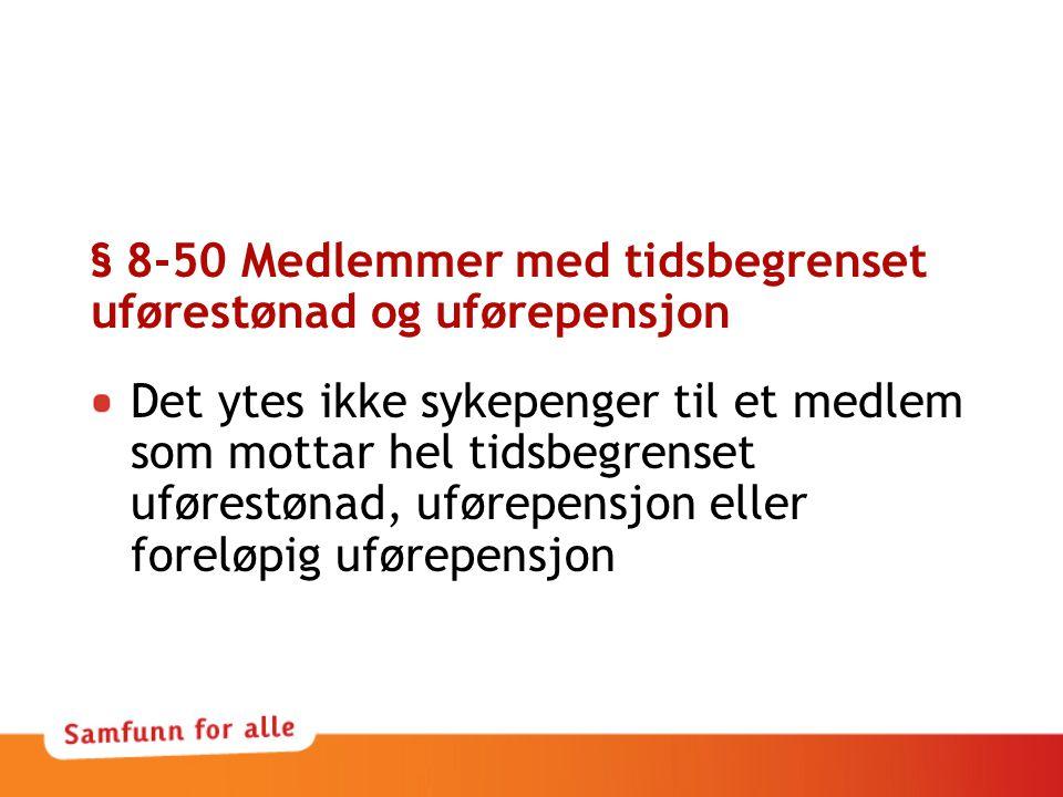 § 8-50 Medlemmer med tidsbegrenset uførestønad og uførepensjon Det ytes ikke sykepenger til et medlem som mottar hel tidsbegrenset uførestønad, uførepensjon eller foreløpig uførepensjon