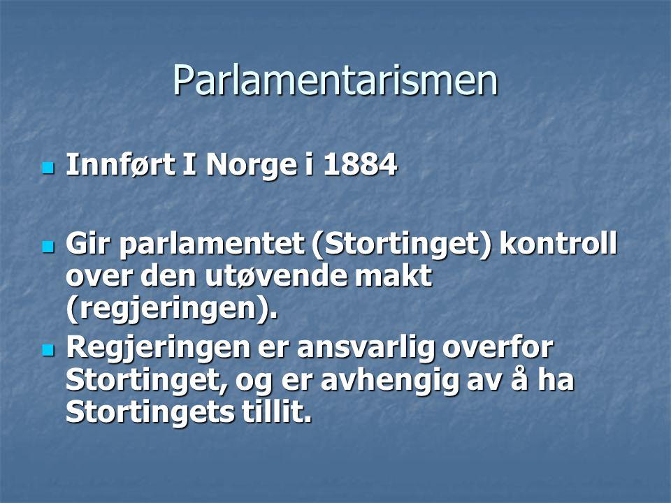 Parlamentarismen Innført I Norge i 1884 Innført I Norge i 1884 Gir parlamentet (Stortinget) kontroll over den utøvende makt (regjeringen).