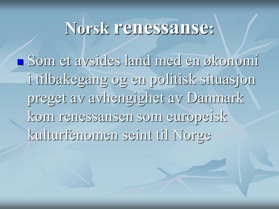 Norsk renessanse : Som et avsides land med en økonomi i tilbakegang og en politisk situasjon preget av avhengighet av Danmark kom renessansen som euro