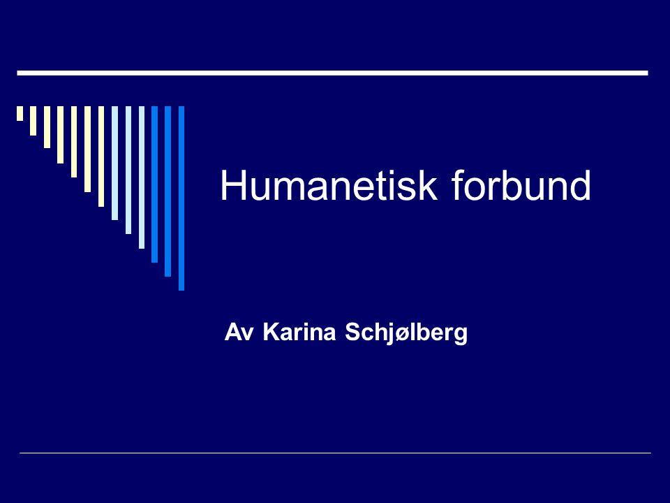Humanetisk forbund Av Karina Schjølberg