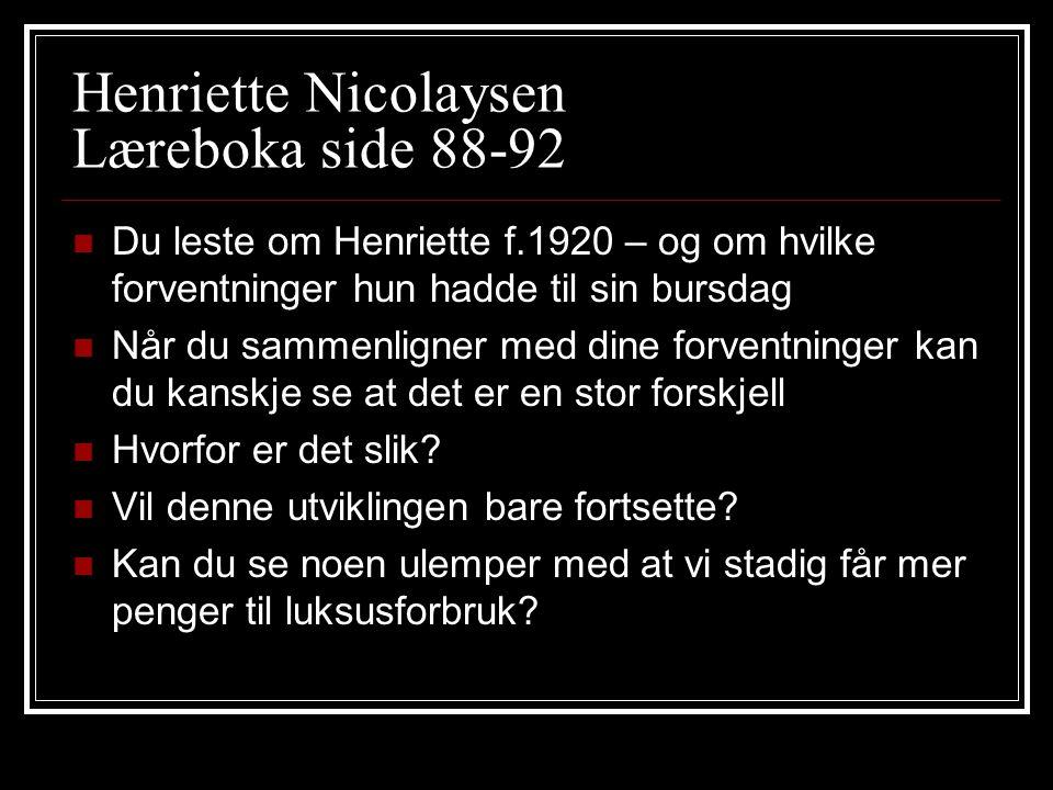 Henriette Nicolaysen Læreboka side 88-92 Du leste om Henriette f.1920 – og om hvilke forventninger hun hadde til sin bursdag Når du sammenligner med d