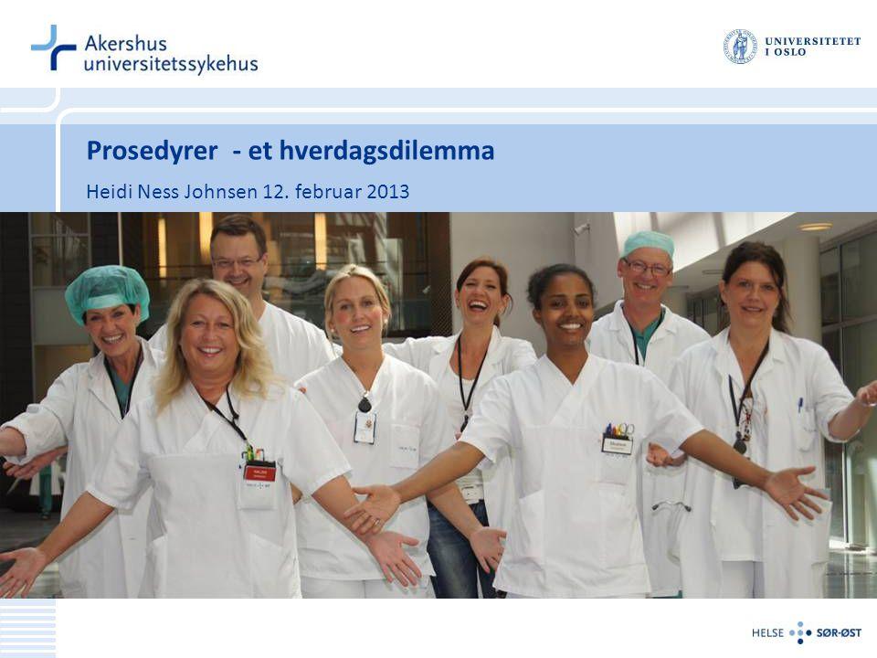 Prosedyrer - et hverdagsdilemma Heidi Ness Johnsen 12. februar 2013