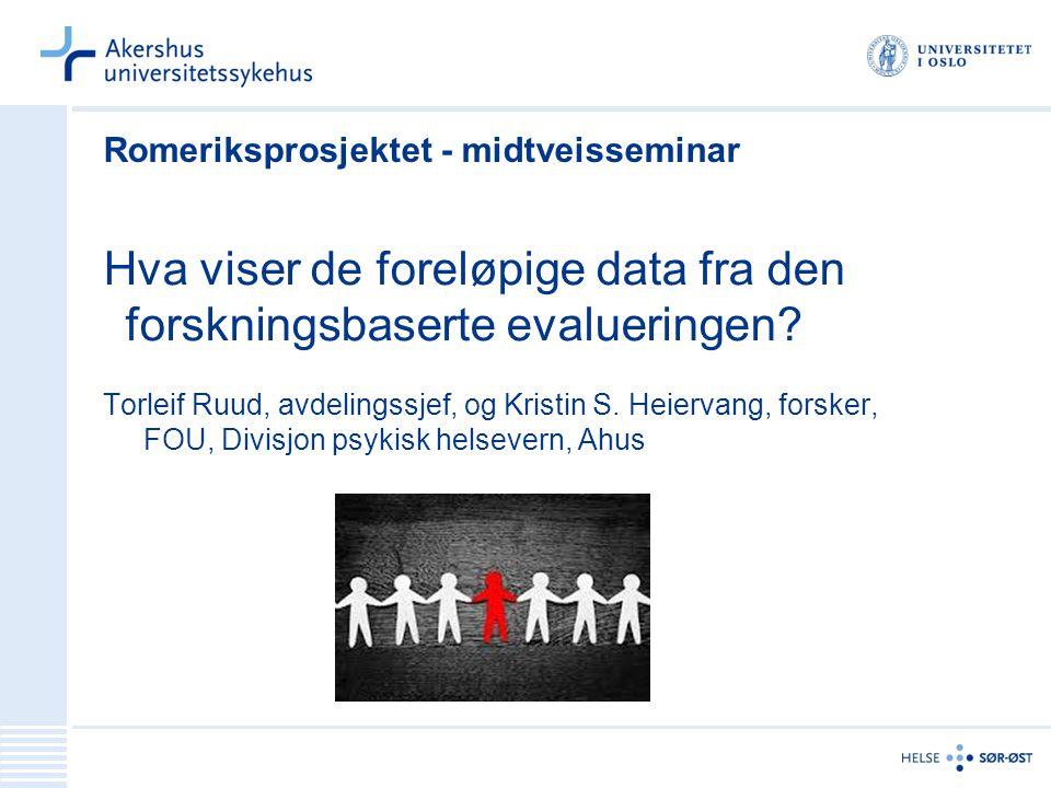 Romeriksprosjektet - midtveisseminar Hva viser de foreløpige data fra den forskningsbaserte evalueringen? Torleif Ruud, avdelingssjef, og Kristin S. H