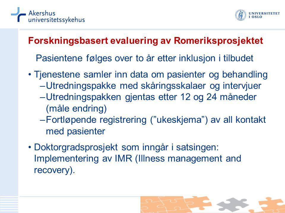 Forskningsbasert evaluering av Romeriksprosjektet Pasientene følges over to år etter inklusjon i tilbudet Tjenestene samler inn data om pasienter og b