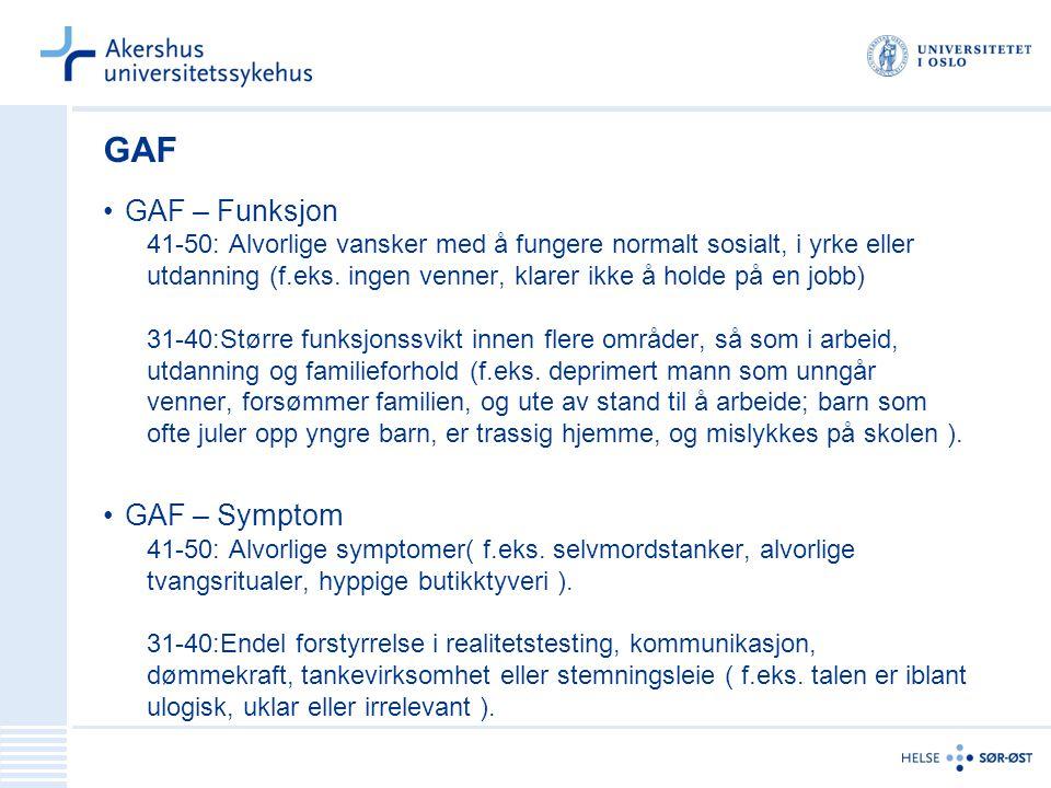 GAF GAF – Funksjon 41-50: Alvorlige vansker med å fungere normalt sosialt, i yrke eller utdanning (f.eks. ingen venner, klarer ikke å holde på en jobb