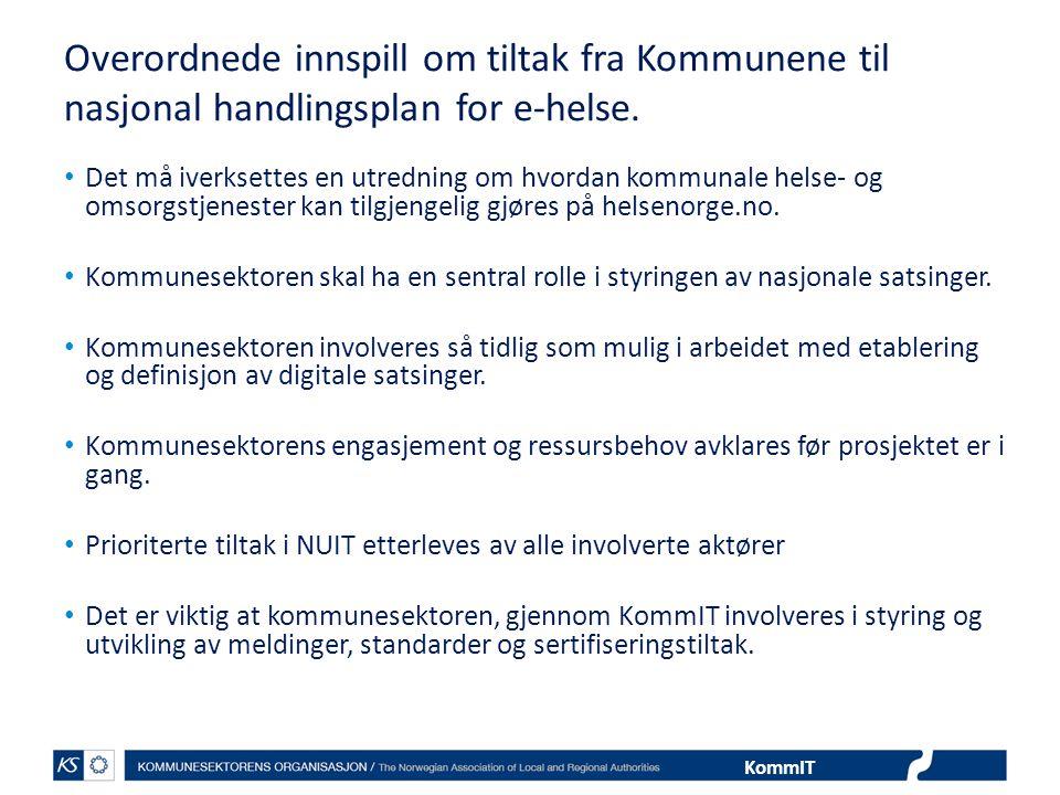 KommIT Overordnede innspill om tiltak fra Kommunene til nasjonal handlingsplan for e-helse. Det må iverksettes en utredning om hvordan kommunale helse