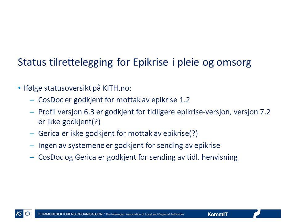 KommIT Status tilrettelegging for Epikrise i pleie og omsorg Ifølge statusoversikt på KITH.no: – CosDoc er godkjent for mottak av epikrise 1.2 – Profi