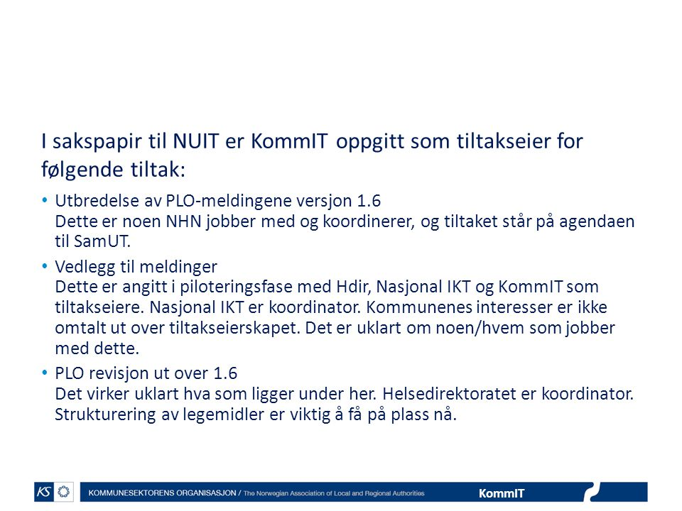 KommIT I sakspapir til NUIT er KommIT oppgitt som tiltakseier for følgende tiltak: Utbredelse av PLO-meldingene versjon 1.6 Dette er noen NHN jobber m