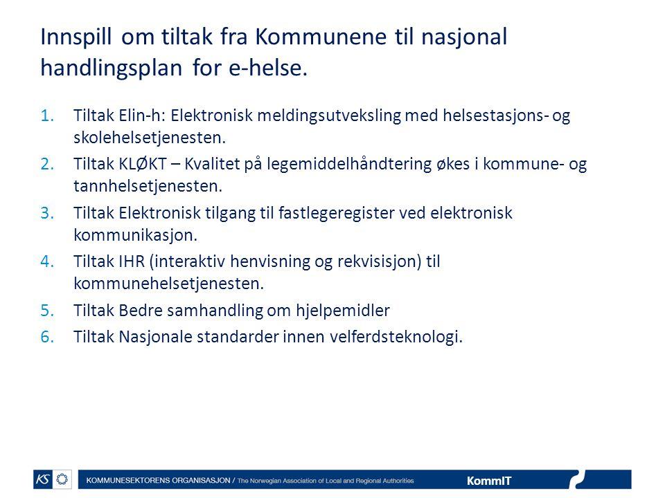 KommIT Innspill om tiltak fra Kommunene til nasjonal handlingsplan for e-helse. 1.Tiltak Elin-h: Elektronisk meldingsutveksling med helsestasjons- og