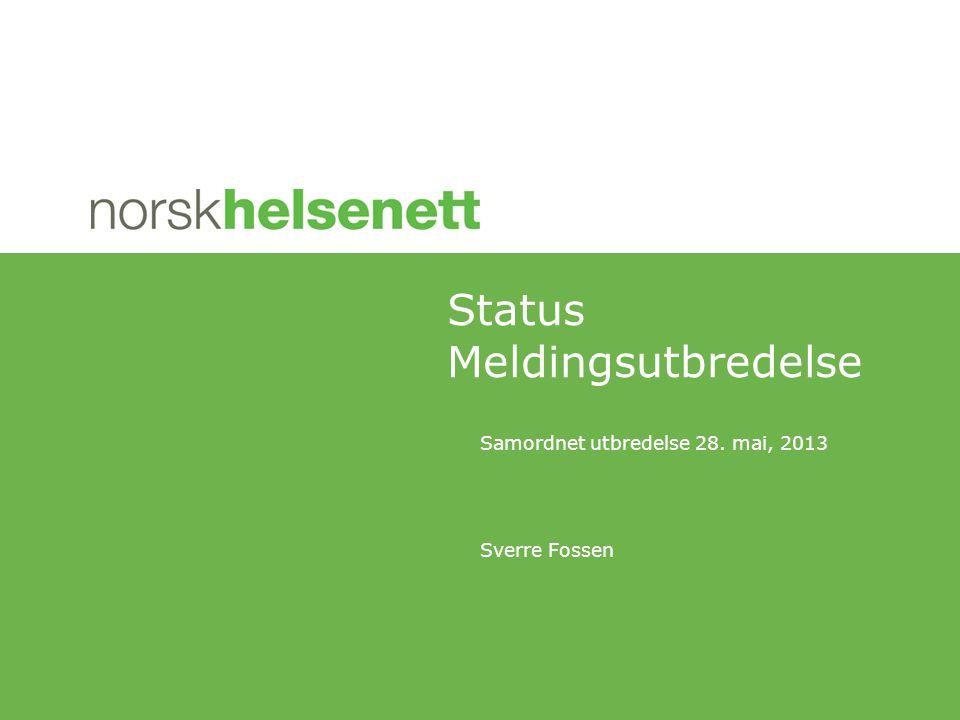Samordnet utbredelse 28. mai, 2013 Sverre Fossen Status Meldingsutbredelse