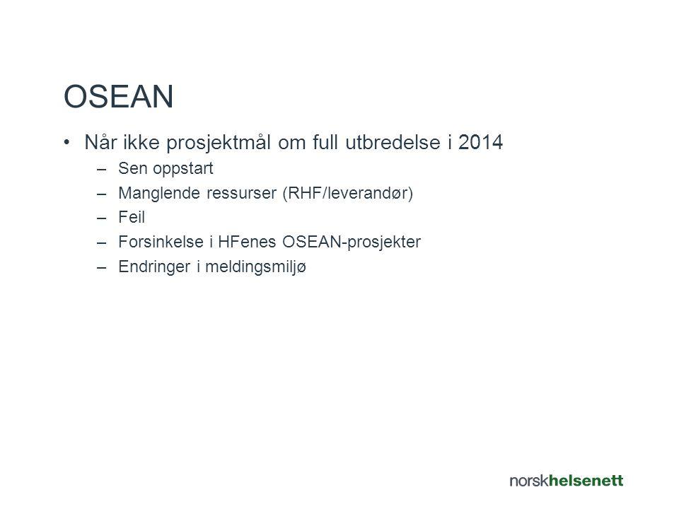 Når ikke prosjektmål om full utbredelse i 2014 –Sen oppstart –Manglende ressurser (RHF/leverandør) –Feil –Forsinkelse i HFenes OSEAN-prosjekter –Endringer i meldingsmiljø OSEAN