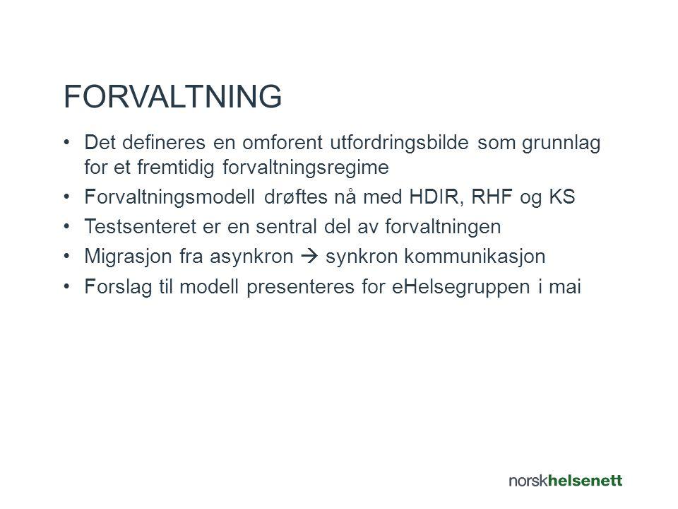 Det defineres en omforent utfordringsbilde som grunnlag for et fremtidig forvaltningsregime Forvaltningsmodell drøftes nå med HDIR, RHF og KS Testsenteret er en sentral del av forvaltningen Migrasjon fra asynkron  synkron kommunikasjon Forslag til modell presenteres for eHelsegruppen i mai FORVALTNING