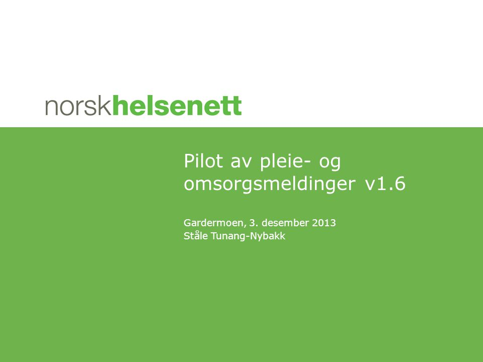 Gardermoen, 3. desember 2013 Ståle Tunang-Nybakk Pilot av pleie- og omsorgsmeldinger v1.6