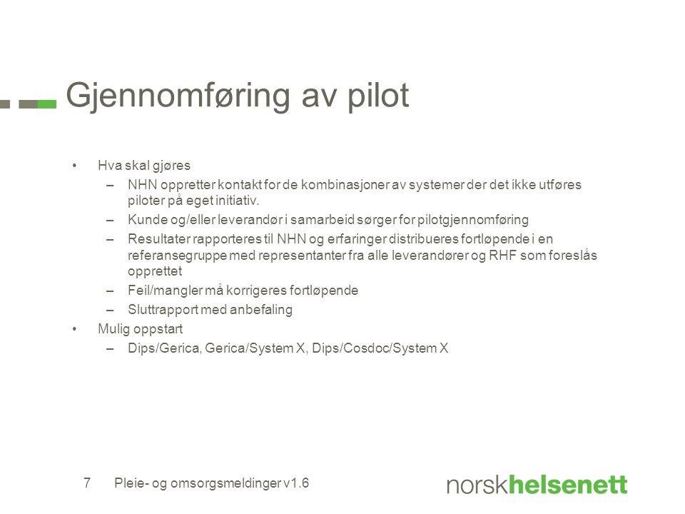 Gjennomføring av pilot Hva skal gjøres –NHN oppretter kontakt for de kombinasjoner av systemer der det ikke utføres piloter på eget initiativ.