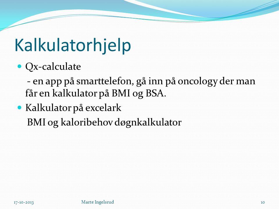 Kalkulatorhjelp Qx-calculate - en app på smarttelefon, gå inn på oncology der man får en kalkulator på BMI og BSA. Kalkulator på excelark BMI og kalor