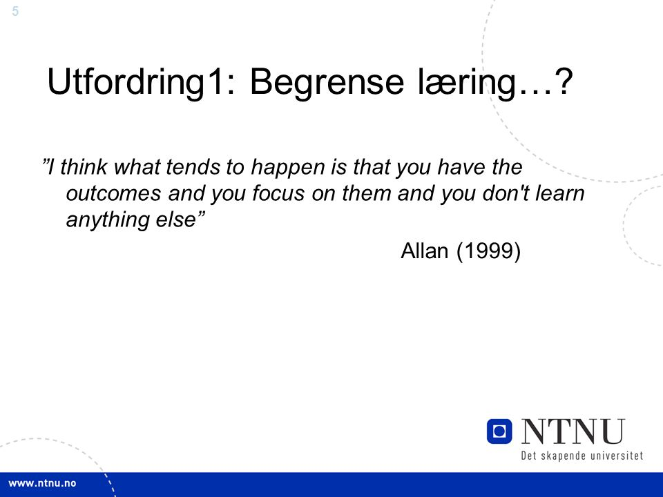 """5 Utfordring1: Begrense læring…? """"I think what tends to happen is that you have the outcomes and you focus on them and you don't learn anything else"""""""