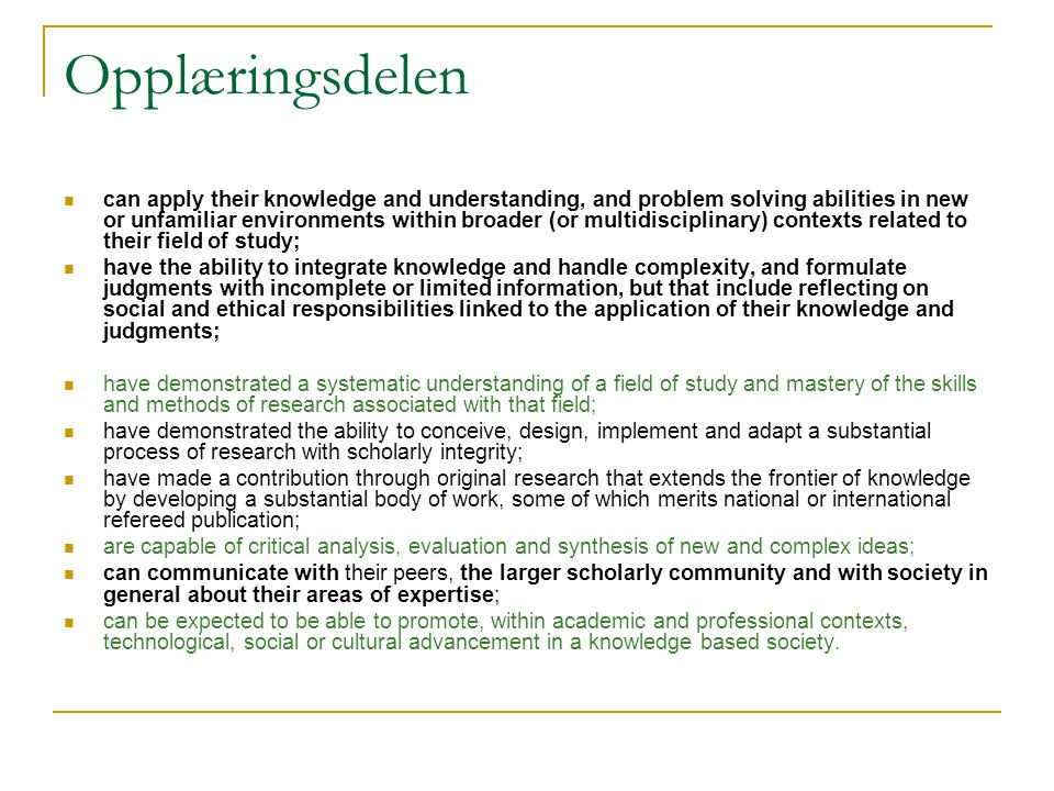 Opplæringsdelen can apply their knowledge and understanding, and problem solving abilities in new or unfamiliar environments within broader (or multid