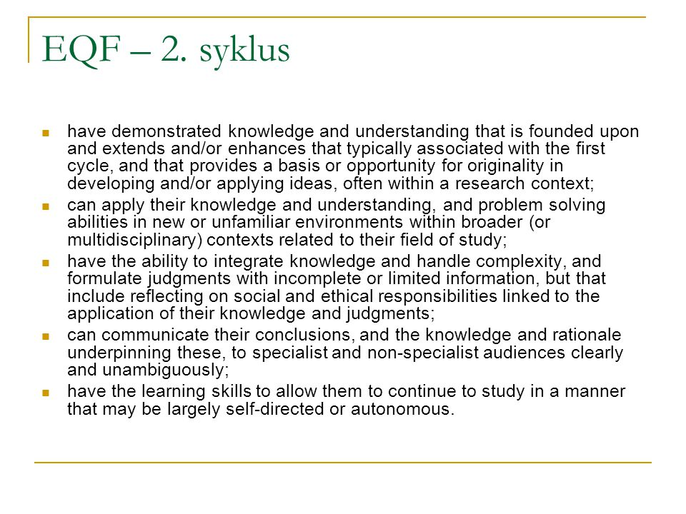 EQF – 2. syklus have demonstrated knowledge and understanding that is founded upon and extends and/or enhances that typically associated with the firs