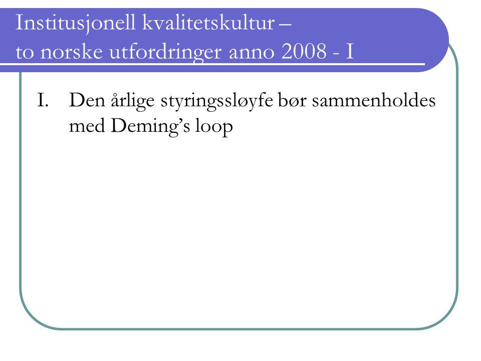 Institusjonell kvalitetskultur – to norske utfordringer anno 2008 - I I. Den årlige styringssløyfe bør sammenholdes med Deming's loop