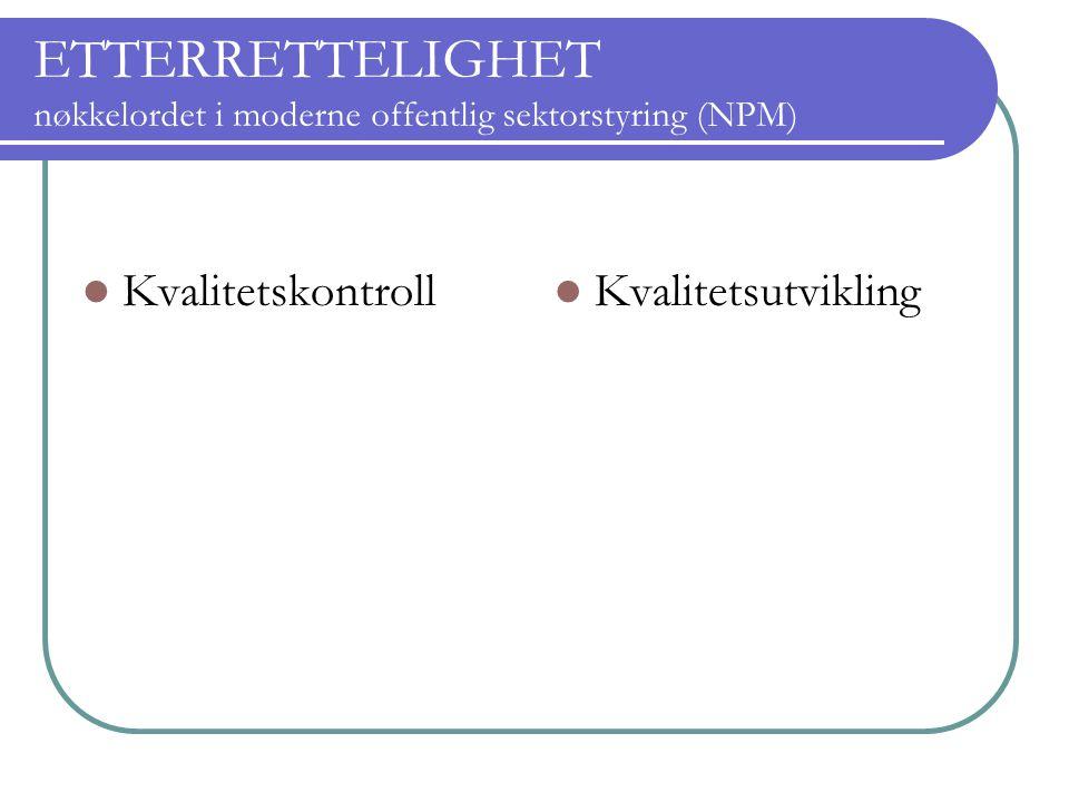 ETTERRETTELIGHET nøkkelordet i moderne offentlig sektorstyring (NPM) Kvalitetskontroll Kvalitetsutvikling