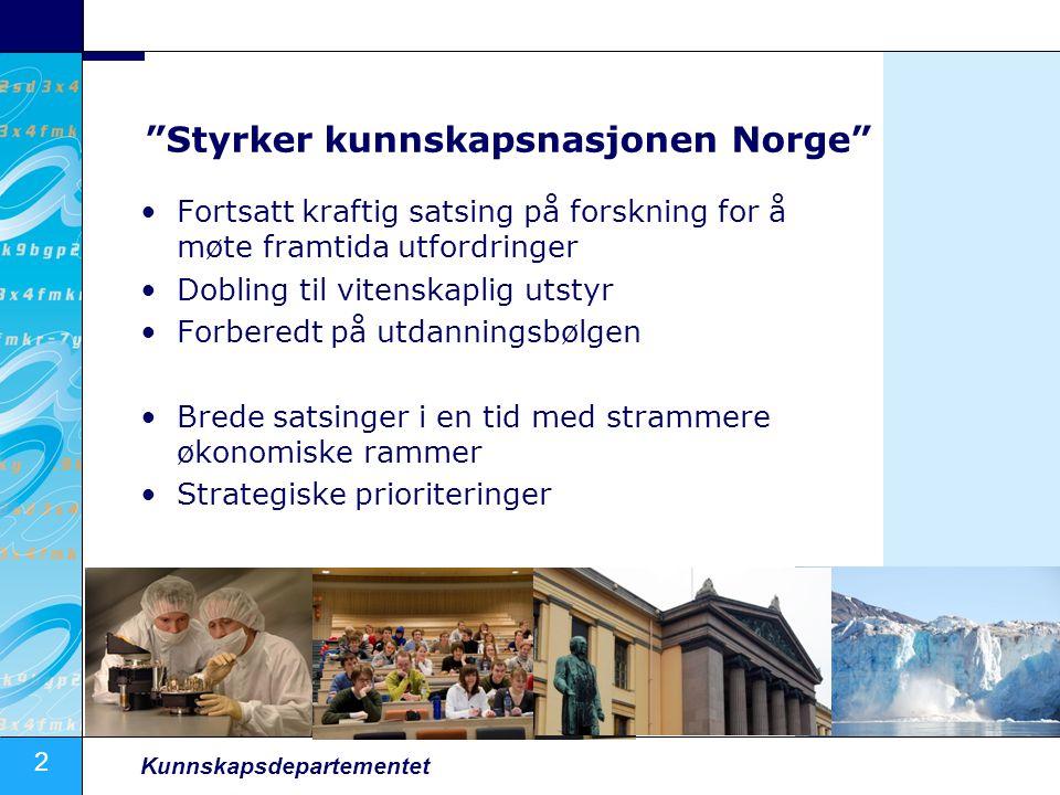 """2 Kunnskapsdepartementet """"Styrker kunnskapsnasjonen Norge"""" Fortsatt kraftig satsing på forskning for å møte framtida utfordringer Dobling til vitenska"""
