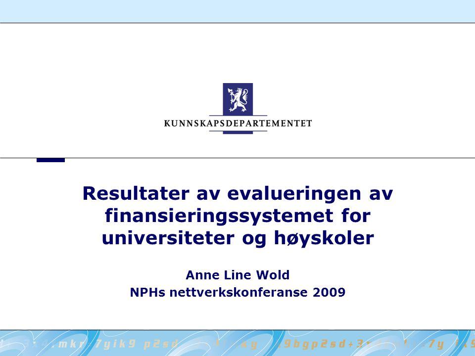 Resultater av evalueringen av finansieringssystemet for universiteter og høyskoler Anne Line Wold NPHs nettverkskonferanse 2009