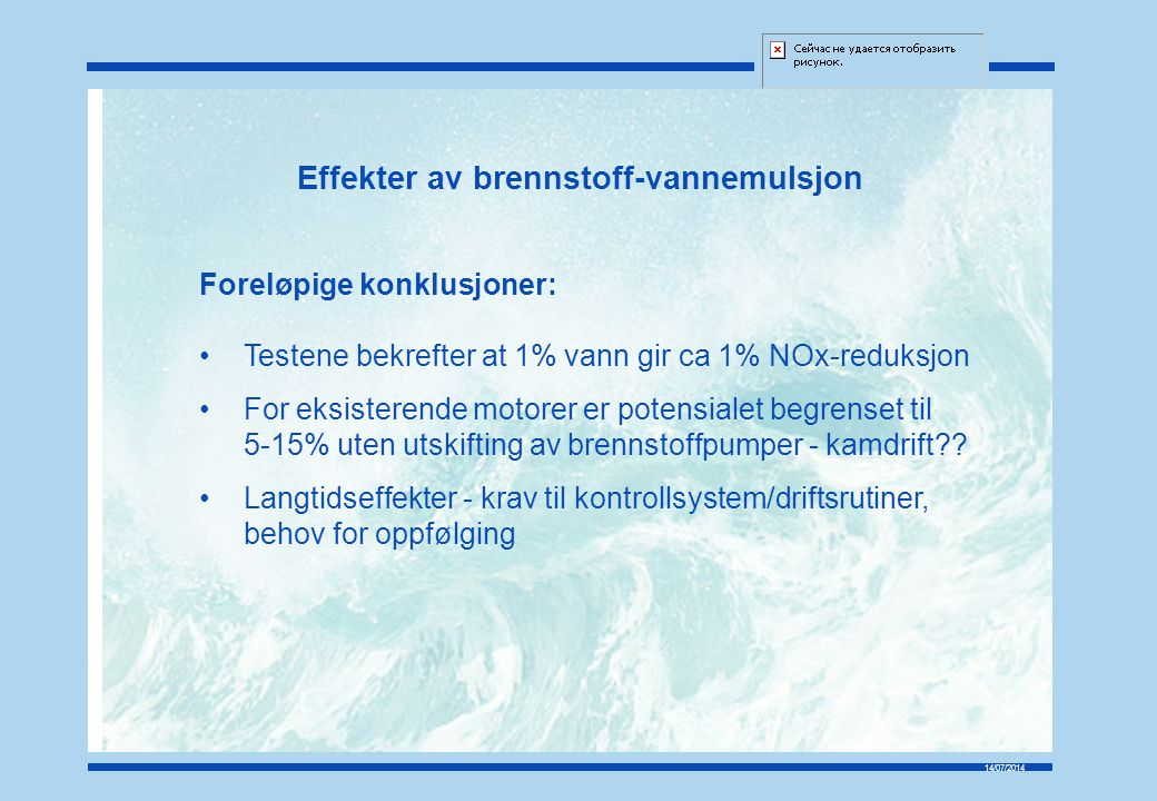 14/07/2014 Effekter av brennstoff-vannemulsjon Foreløpige konklusjoner: Testene bekrefter at 1% vann gir ca 1% NOx-reduksjon For eksisterende motorer er potensialet begrenset til 5-15% uten utskifting av brennstoffpumper - kamdrift?.