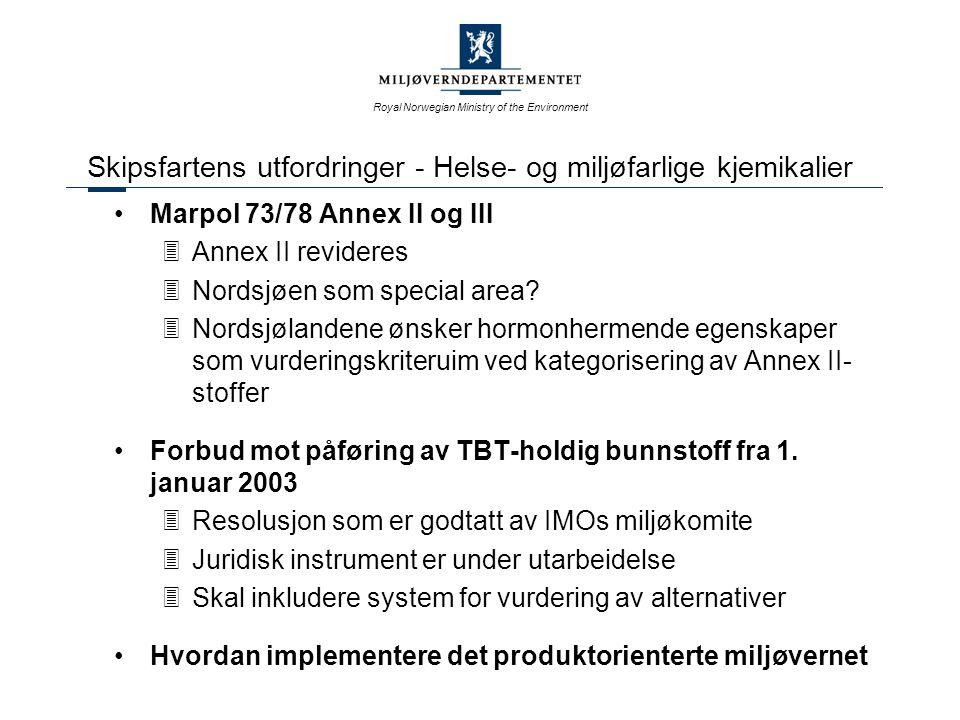 Royal Norwegian Ministry of the Environment Skipsfartens utfordringer - Helse- og miljøfarlige kjemikalier Marpol 73/78 Annex II og III 3Annex II revideres 3Nordsjøen som special area.